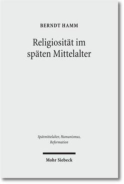 Religiosität im späten Mittelalter von Friedrich,  Reinhold, Hamm,  Berndt, Simon,  Wolfgang