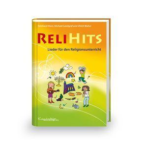 ReliHits – Lieder für den Religionsunterricht von Horn,  Reinhard, Landgraf,  Michael, Walter,  Ulrich