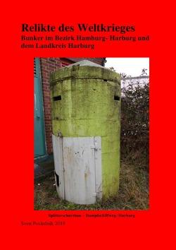 Relikte des Weltkrieges Bunkeranlagen mit Schwerpunkt Landkreis Harburg von K.,  Sven, Poslednik,  Sven