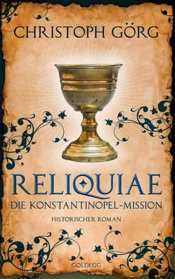 """Reliquiae – Die Konstantinopel-Mission – Mittelalter-Roman über eine Reise quer durch Europa im Jahr 1193. Nachfolgeband von """"Der Troubadour"""" von Görg,  Christoph"""