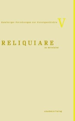 Reliquiare im Mittelalter von Reudenbach,  Bruno, Toussaint,  Gia