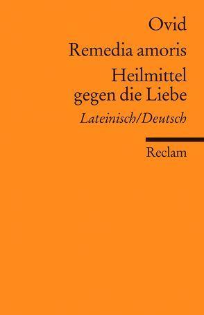Remedia amoris / Heilmittel gegen die Liebe von Holzberg,  Niklas, Ovid