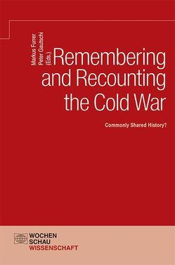 Remembering and Recounting the Cold War von Furrer,  Markus, Gautschi,  Peter