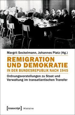 Remigration und Demokratie in der Bundesrepublik nach 1945 von Platz,  Johannes, Seckelmann,  Margrit