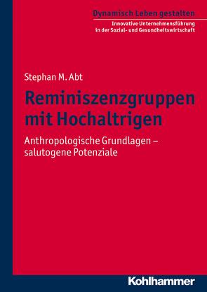 Reminiszenzgruppen mit Hochaltrigen von Abt,  Stephan M., Schoenauer,  Hermann