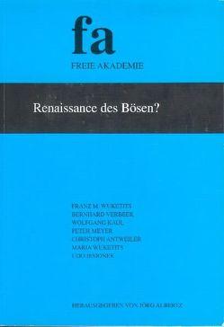 Renaissance des Bösen? von Albertz,  Jörg, Antweiler,  Christoph, Jesionek,  Udo, Kaul,  Wolfgang, Meyer,  Peter, Verbeek,  Bernhard, Wuketits,  Franz M., Wuketits,  Maria