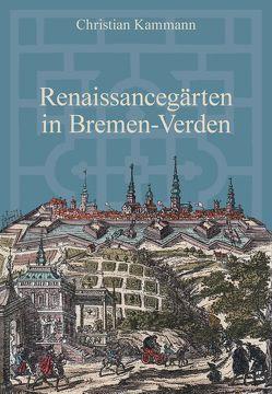 Renaissancegärten in Bremen-Verden von Kammann,  Christian