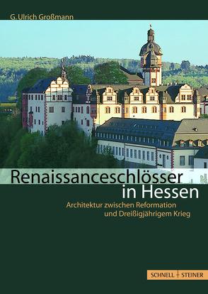 Renaissanceschlösser in Hessen von Großmann,  Ulrich G.