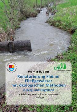 Renaturierung kleiner Fließgewässer mit ökologischen Methoden von Dr. H. Baur,  Werner