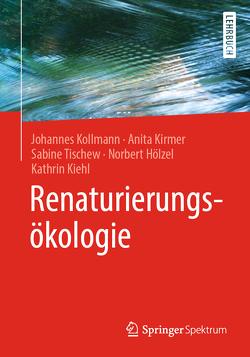 Renaturierungsökologie von Hölzel,  Norbert, Kiehl,  Kathrin, Kirmer,  Anita, Kollmann,  Johannes, Tischew,  Sabine