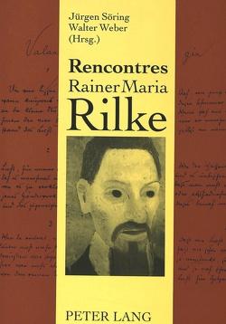 Rencontres Rainer Maria Rilke von Söring,  Jürgen, Weber,  Walter