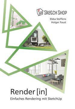 Render[in] – Einfaches Rendering mit SketchUp von Faust,  Holger, Steffens,  Ebba