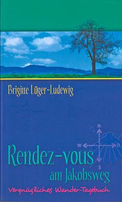 Rendez-Vous am Jakobsweg von Lüger-Ludewig,  Brigitte
