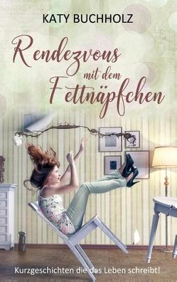 Rendezvous mit dem Fettnäpfchen von Buchholz,  Katy