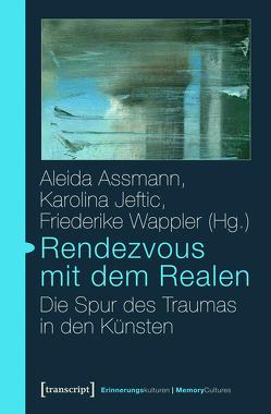 Rendezvous mit dem Realen von Assmann,  Aleida, Jeftic,  Karolina, Wappler,  Friederike