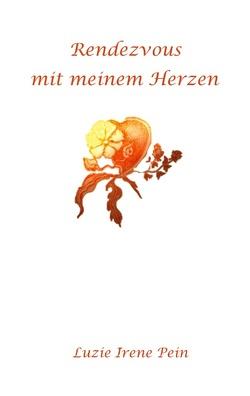 Rendezvous mit meinem Herzen von Pein,  Luzie Irene
