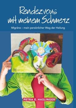 Rendezvous mit meinem Schmerz von Haslinger,  Petra E.