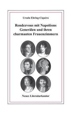 Rendezvous mit Napoléons Generälen und ihren charmanten Frauenzimmern von Ehring-Ciquéra,  Ursula