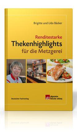 Renditestarke Thekenhighlights für die Metzgerei von Bäcker,  Brigitte, Bäcker,  Udo