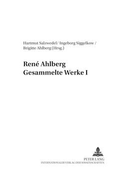 René Ahlberg- Gesammelte Werke I von Ahlberg,  Brigitte, Salzwedel,  Hartmut, Siggelkow,  Ingeborg
