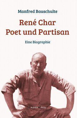 René Char – Poet und Partisan von Bauschulte,  Manfred