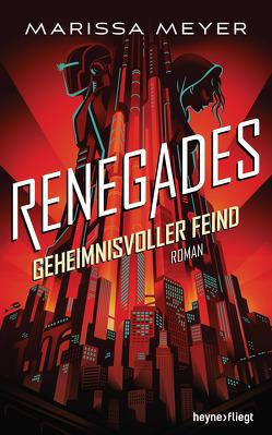 Renegades – Geheimnisvoller Feind von Beck,  Catherine, Lungstrass-Kapfer,  Charlotte, Meyer,  Marissa