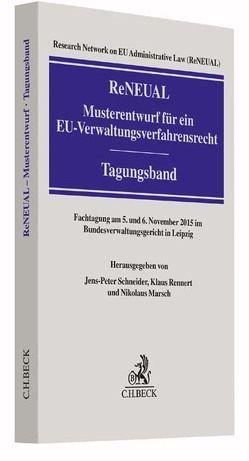 ReNEUAL-Musterentwurf für ein EU-Verwaltungsverfahrensrecht von Marsch,  Nikolaus, Rennert,  Klaus, Research Network on EU Administrative Law (ReNEUAL), Schneider,  Jens-Peter