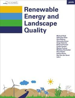 Renewable Energy and Landscape Quality von Buchecker,  Matthias, Centeri,  Csaba, Eiter,  Sebastian, Frantal,  Bohumil, Frolova,  Marina, Karan,  Isidora, Kruse,  Alexandra, Röhner,  Sina, Roth,  Michael, Stober,  Dina, Van der Horst,  Dan