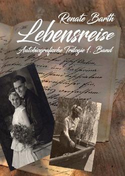 Reni-Trilogie / Lebensreise – Autobiografische Trilogie Band 1 von Barth,  Renate, Köhler,  Markus
