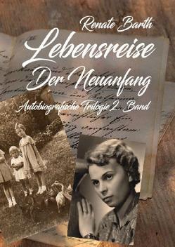 Reni-Trilogie / Lebensreise – Autobiografische Trilogie Band 2 – Der Neuanfang von Barth,  Renate, Köhler,  Markus