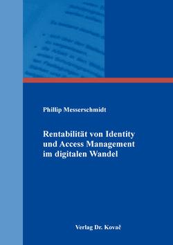 Rentabilität von Identity und Access Management im digitalen Wandel von Messerschmidt,  Phillip