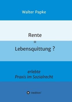 Rente = Lebensquittung? von Papke,  Walter