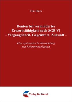 Renten bei verminderter Erwerbsfähigkeit nach SGB VI – Vergangenheit, Gegenwart, Zukunft von Illner,  Tim