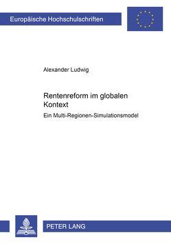 Rentenreform im globalen Kontext von Ludwig,  Alexander