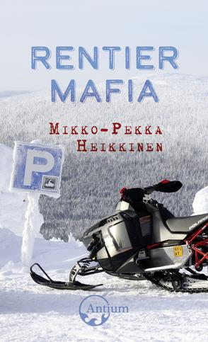Rentiermafia von Heikkinen,  Mikko-Pekka, Hüppin,  Beat