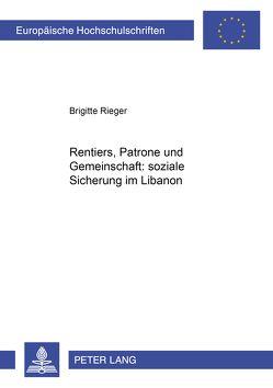 Rentiers, Patrone und Gemeinschaft: soziale Sicherung im Libanon von Rieger,  Brigitte
