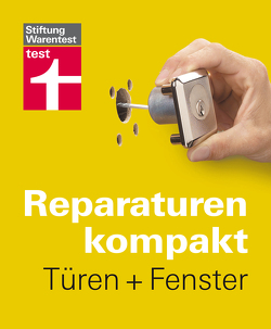 Reparaturen kompakt – Türen + Fenster von Birkholz,  Peter, Bruns,  Michael, Haas,  Karl-Gerhard, Reinbold,  Hans-Jürgen