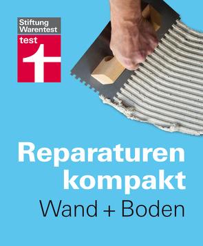 Reparaturen Kompakt – Wand + Boden von Birkholz,  Peter, Bruns,  Michael, Haas,  Karl-Gerhard, Reinbold,  Hans-Jürgen