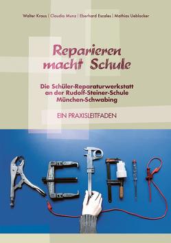Reparieren macht Schule von Escales,  Eberhard, Kraus,  Walter, Munz,  Claudia, Ueblacker,  Mathias