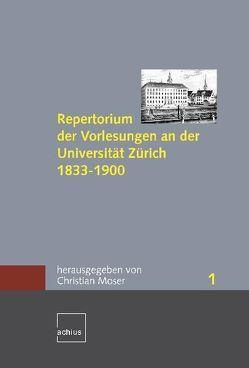 Repertorium der Vorlesungen an der Universität Zürich 1833-1900 von Moser,  Christian
