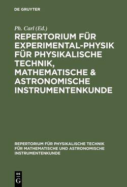 Repertorium für Experimental-Physik für physikalische Technik, mathematische & astronomische Instrumentenkunde von Carl,  Ph.