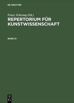 Repertorium für Kunstwissenschaft / Repertorium für Kunstwissenschaft. Band 21 von Thode,  Henry, Tschudi,  Hugo von
