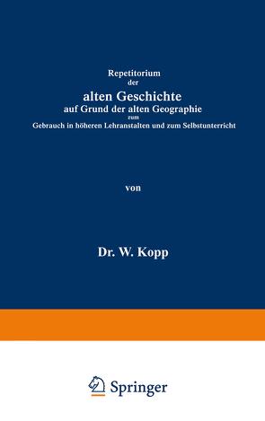 Repetitorium der alten Geschichte auf Grund der alten Geographie zum Gebrauch in höheren Lehranstalten und zum Selbstunterricht von Kopp,  Waldemar