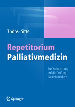 Repetitorium Palliativmedizin von Sitte,  Thomas, Thöns,  Matthias