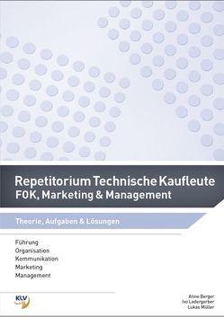 Repetitorium Technische Kaufleute – FOK, Marketing & Management von Berger,  Aline, Ledergerber,  Ivo, Müller,  Lukas