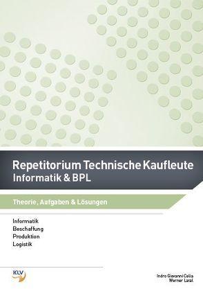Repetitorium Technische Kaufleute – Informatik & BPL von Celia,  Indro Giovanni, Latal,  Werner