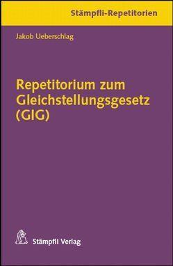 Repetitorium zum Gleichstellungsgesetz (GIG) von Ueberschlag,  Jakob