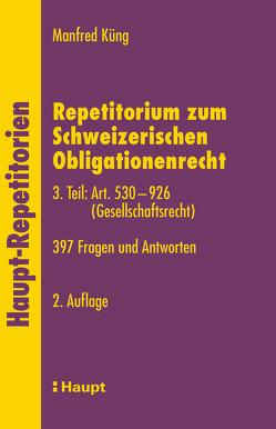 Repetitorium zum Schweizerischen Obligationenrecht. 3. Teil: Art. 530-926 (Gesellschaftsrecht) von Küng,  Manfred
