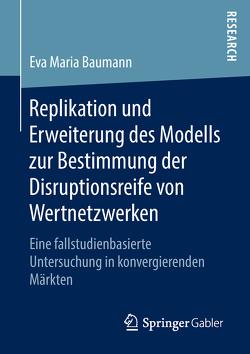 Replikation und Erweiterung des Modells zur Bestimmung der Disruptionsreife von Wertnetzwerken von Baumann,  Eva-Maria