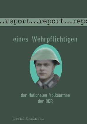 Report eines Wehrpflichtigen der Nationalen Volksarmee der DDR von Ozminski,  Bernd